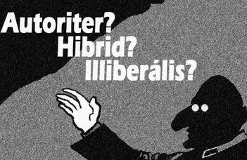 Kerekasztal-beszélgetés: Autoriter? Hibrid? Illiberális?