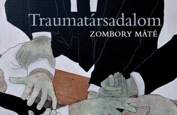 Traumatársadalom - Zombory Máté új kötete